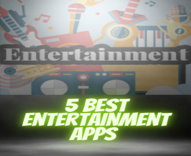 5 Best Entertainment apps that you should try