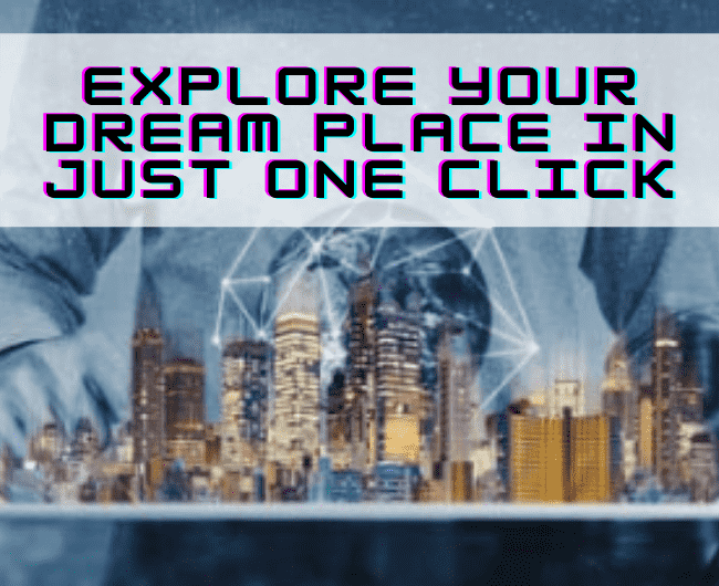 Explore your Dream Place in just One Click
