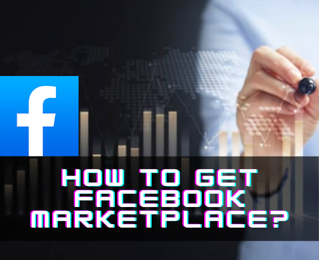 How to get Facebook Marketplace? A Step-by-Step procedure