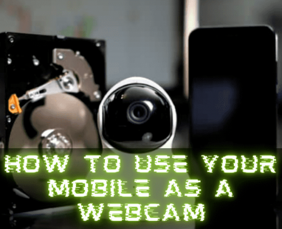 How to use your Mobile as a Webcam