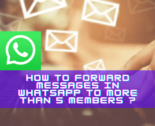How to Forward Messages in WhatsApp to more than 5 members?