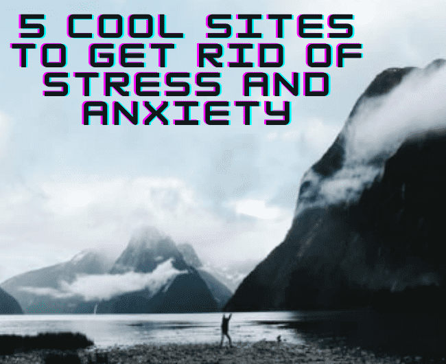5 Cool Sites To Overcome Stress and Anxiety