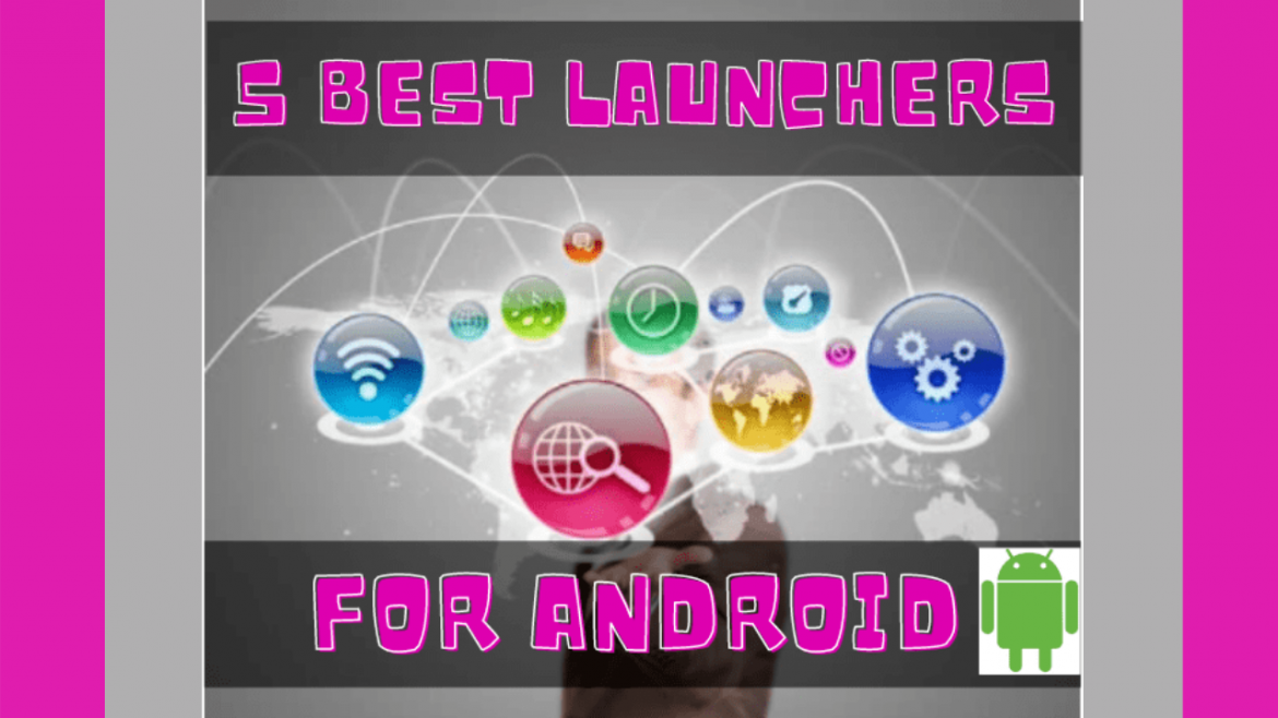 5 Best Launchers for Android(2020) that will change your Device