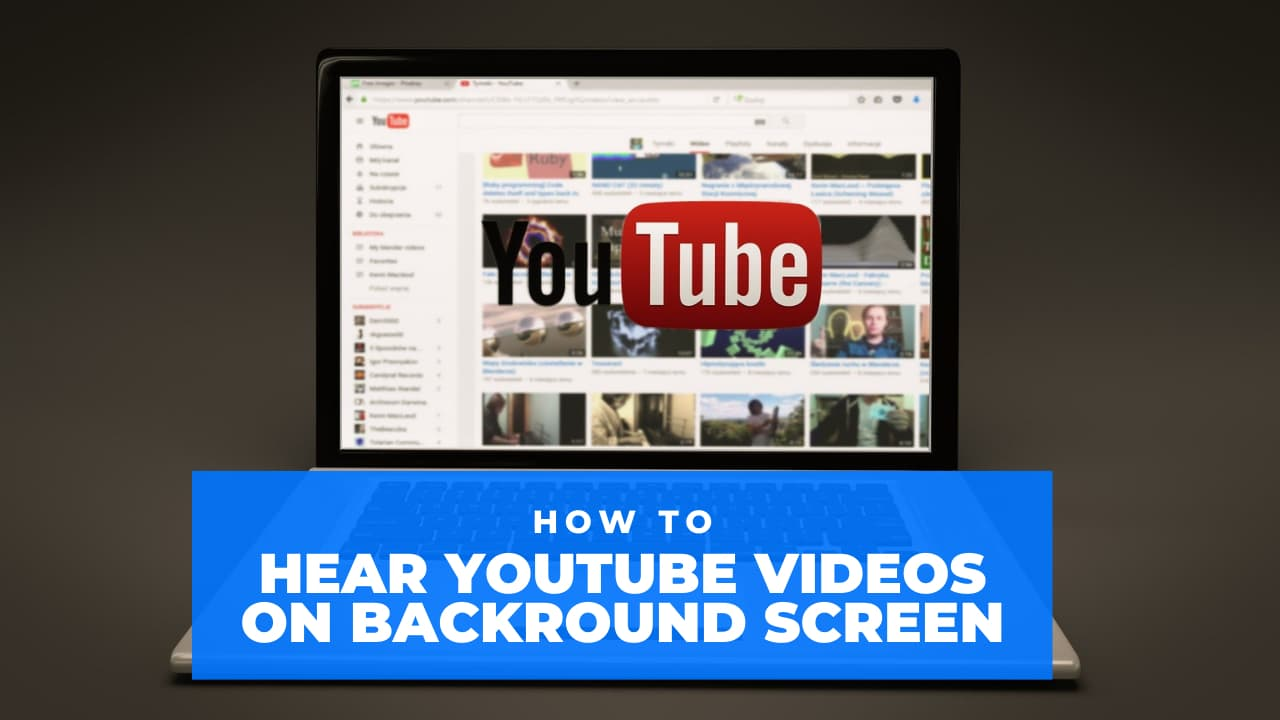 How to Hear YouTube Videos on Background Screen?