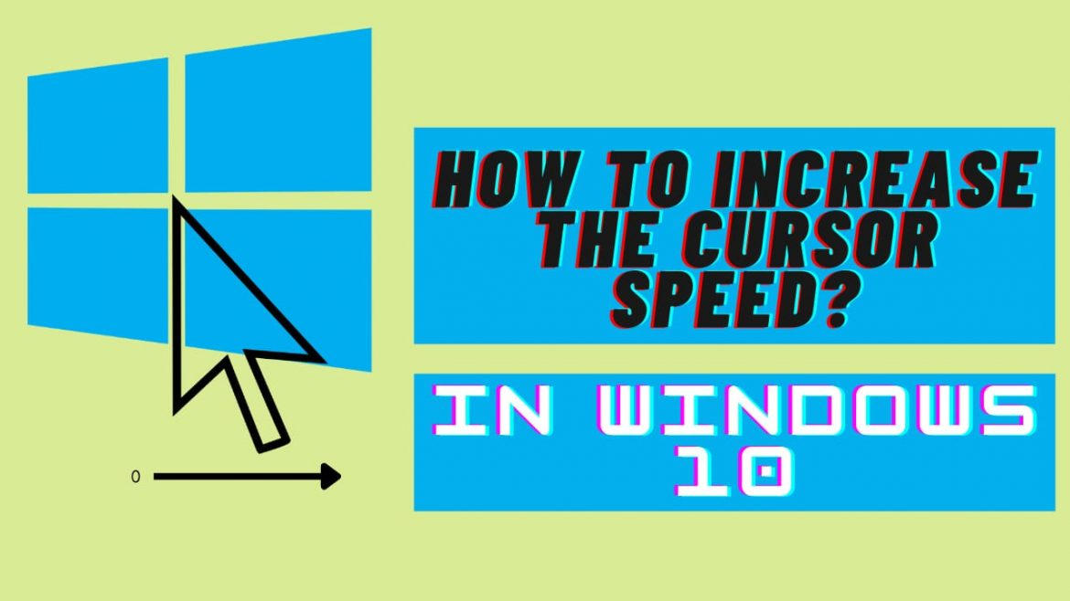 How to Increase the Cursor Speed in Windows 10?