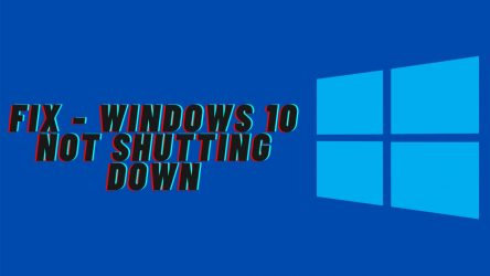 Fix – Windows 10 Not Shutting Down Problem
