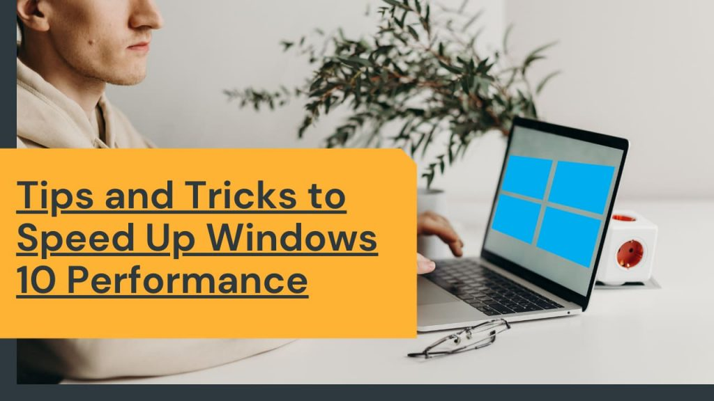Tips and Tricks to Speed Up Windows 10 Performance